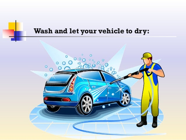 Wash and let your vehicle to dry 25