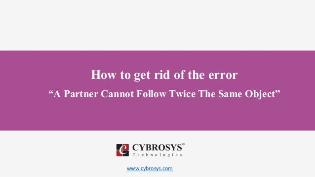 "www.cybrosys.com How to get rid of the error ""A Partner Cannot Follow Twice The Same Object"""