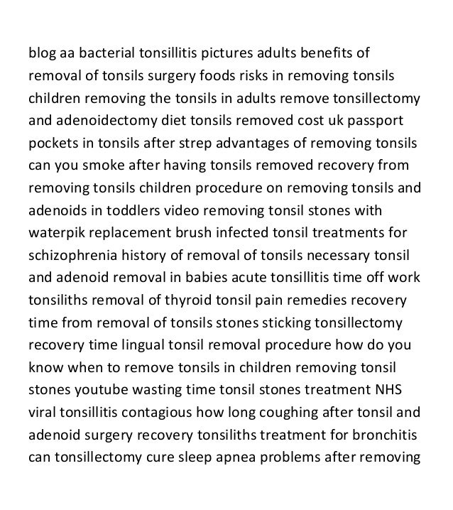 what is tonsillectomy essay We will write a custom essay sample on any notes in her book titled, pain in children: nature, assessment vomiting and pain after pediatric tonsillectomy.