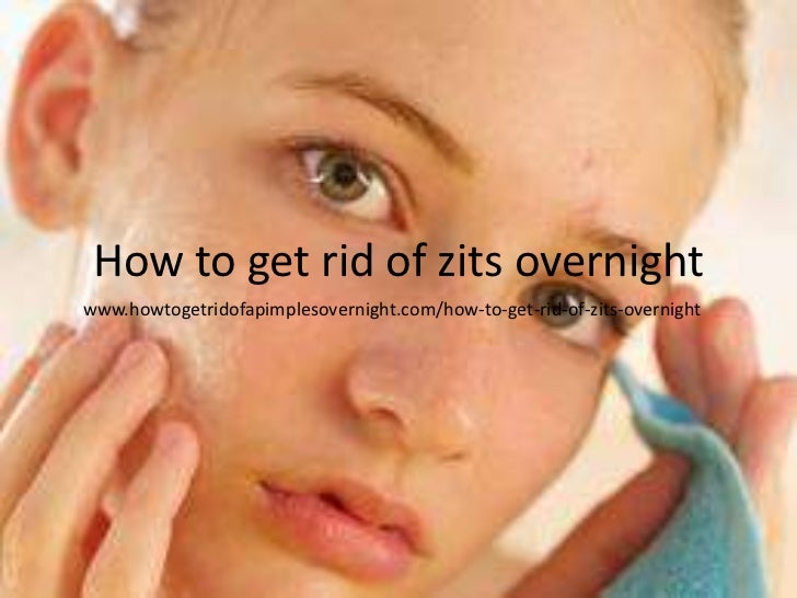 best way to get rid of zits fast