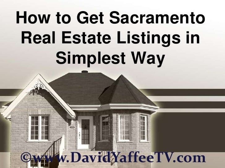 How to Get Sacramento Real Estate Listings in Simplest Way<br />©www.DavidYaffeeTV.com<br />