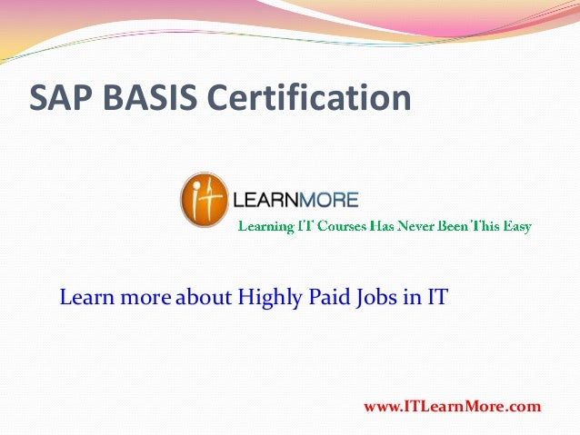 SAP BASIS Certification www.ITLearnMore.com Learn more about Highly Paid Jobs in IT