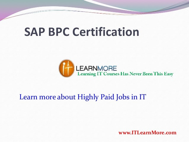 SAP BPC Certification www.ITLearnMore.com Learn more about Highly Paid Jobs in IT