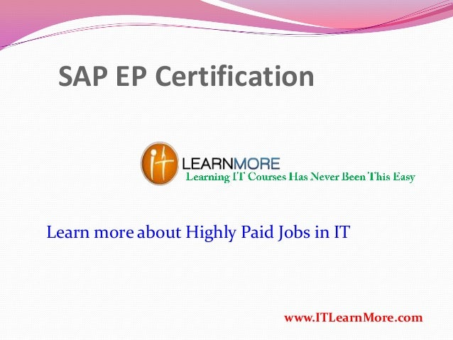 SAP EP Certification www.ITLearnMore.com Learn more about Highly Paid Jobs in IT