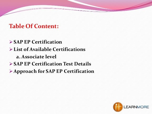 Table Of Content:  SAP EP Certification  List of Available Certifications a. Associate level  SAP EP Certification Test...