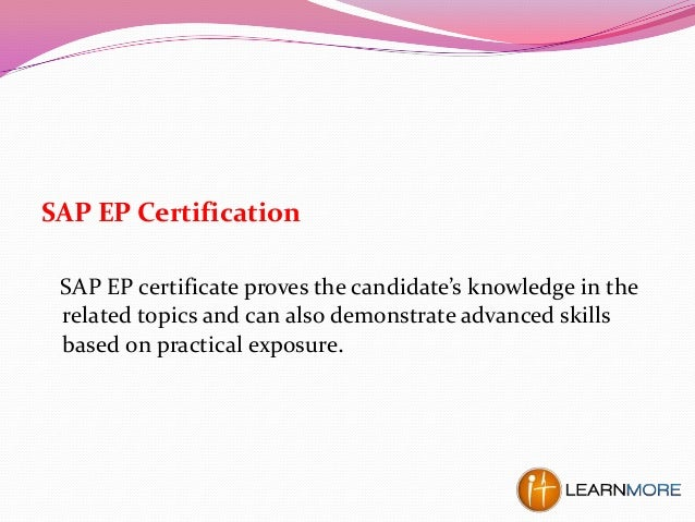 SAP EP Certification SAP EP certificate proves the candidate's knowledge in the related topics and can also demonstrate ad...