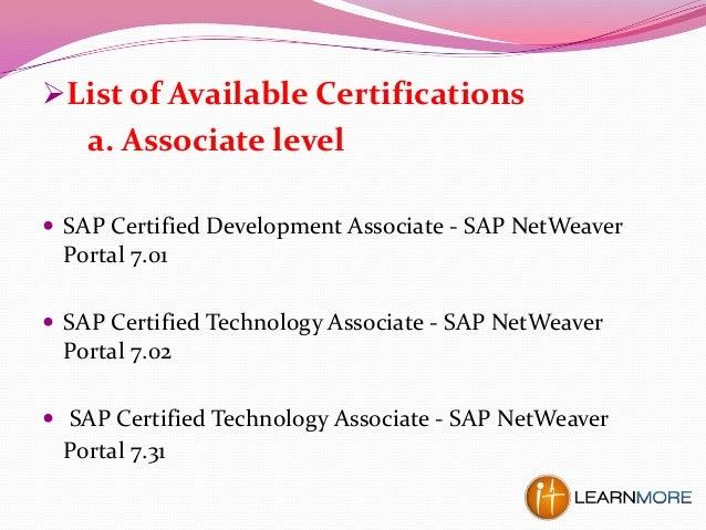 List of Available Certifications a. Associate level  SAP Certified Development Associate - SAP NetWeaver Portal 7.01  S...