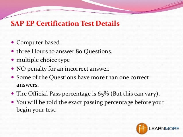 SAP EP Certification Test Details  Computer based  three Hours to answer 80 Questions.  multiple choice type  NO penal...