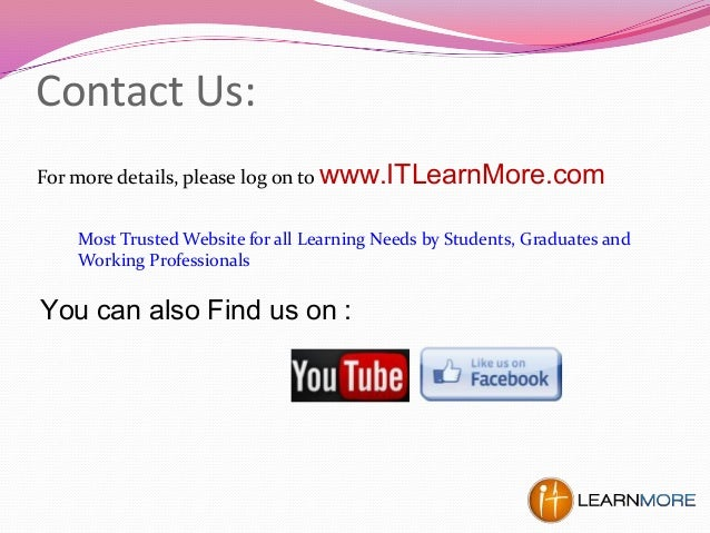 Contact Us: For more details, please log on to www.ITLearnMore.com You can also Find us on : Most Trusted Website for all ...