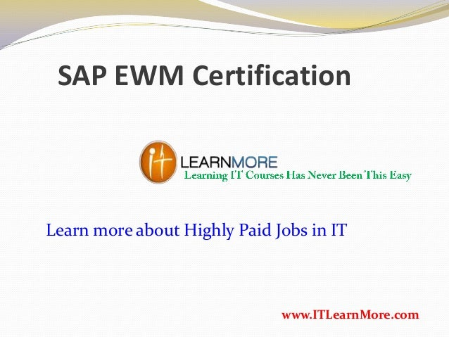 SAP EWM Certification www.ITLearnMore.com Learn more about Highly Paid Jobs in IT