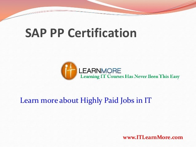 SAP PP Certification www.ITLearnMore.com Learn more about Highly Paid Jobs in IT