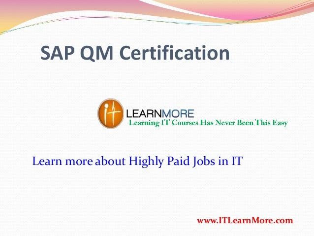 SAP QM Certification www.ITLearnMore.com Learn more about Highly Paid Jobs in IT