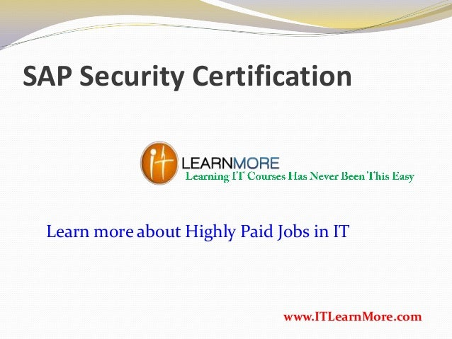 SAP Security Certification www.ITLearnMore.com Learn more about Highly Paid Jobs in IT