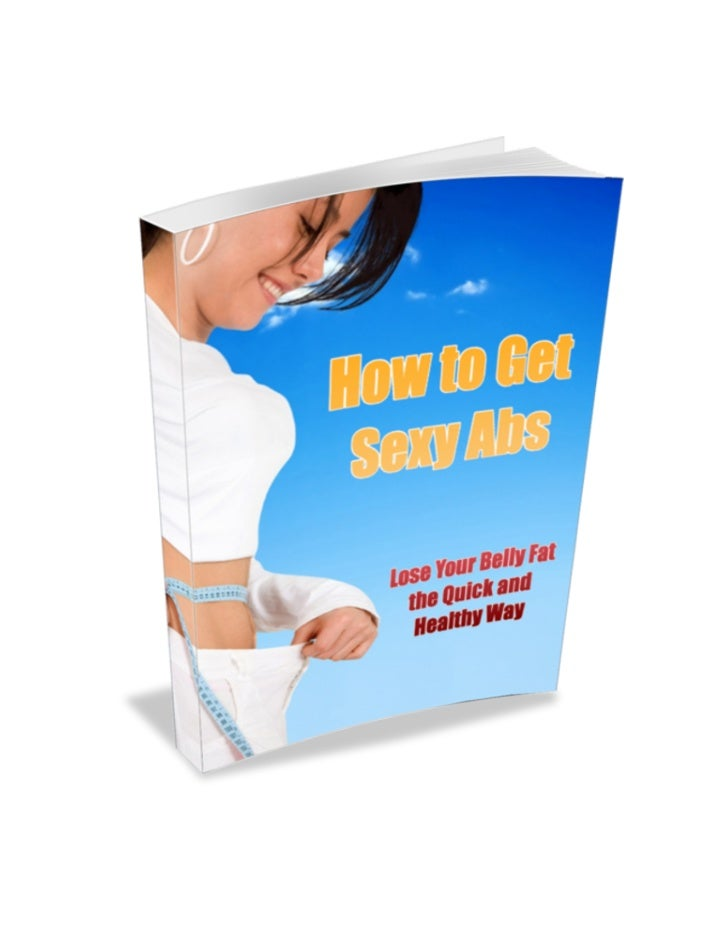 How to Get Sexy Abs           Lose Your Belly Fat the Quick and Healthy Way                           Table of ContentsSex...