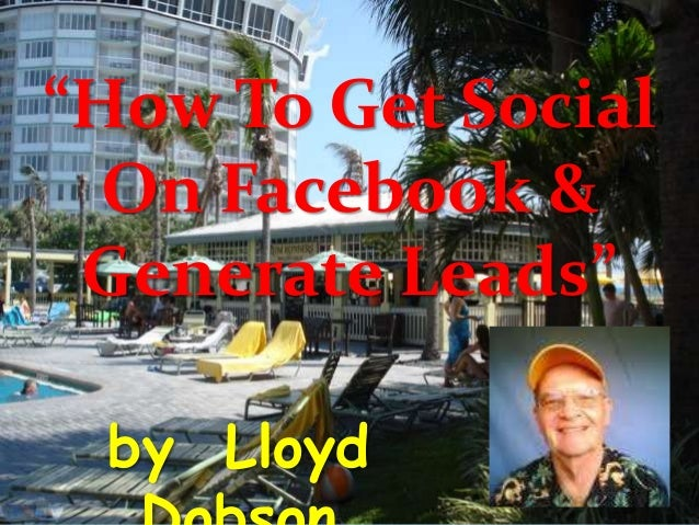 """""""How To Get SocialOn Facebook &Generate Leads""""by Lloyd"""