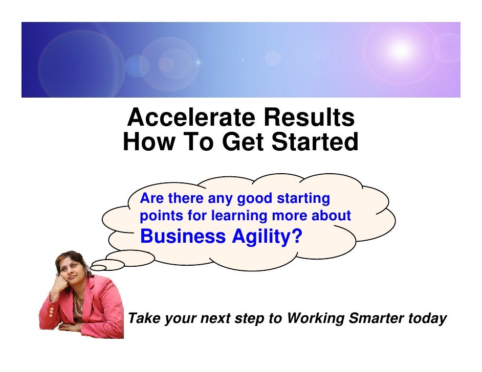 Accelerate Results How To Get Started   Are there any good starting  points for learning more about  Business Agility?    ...