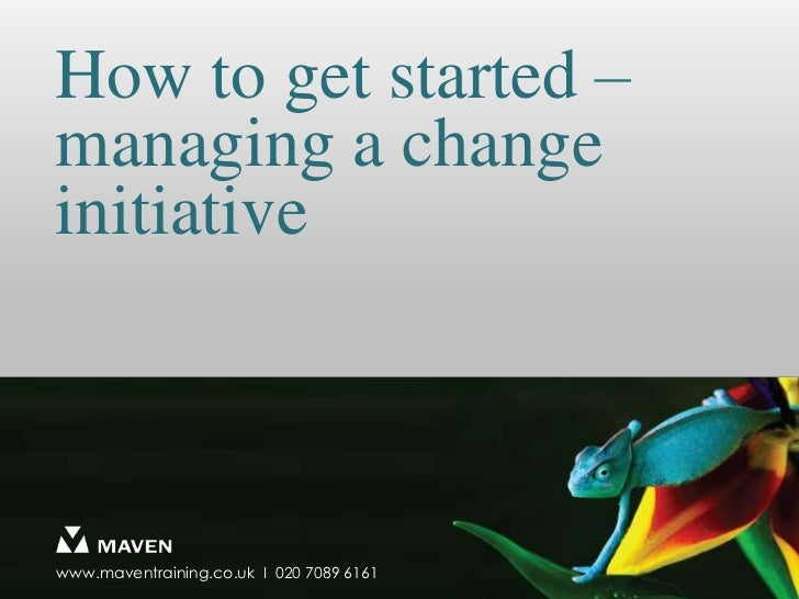 How to get started – managing a change initiative<br />