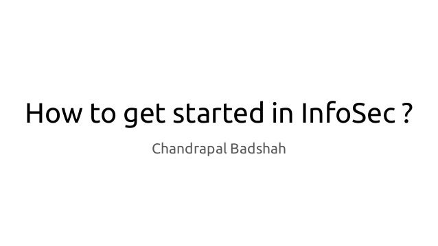 How to get started in InfoSec ? Chandrapal Badshah