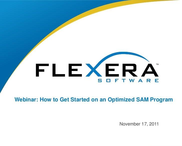 Webinar: How to Get Started on an Optimized SAM Program                                    November 17, 2011