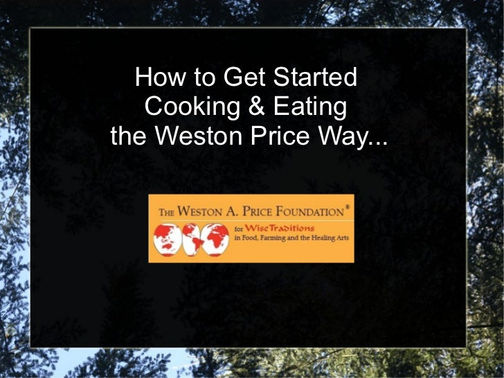 How to Get Started  Cooking & Eating  the Weston Price Way...