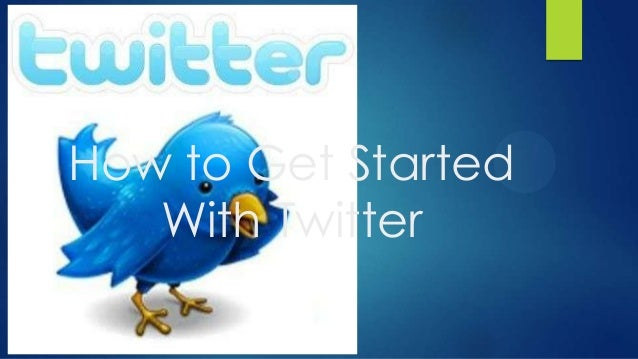 How to Get StartedWith Twitter