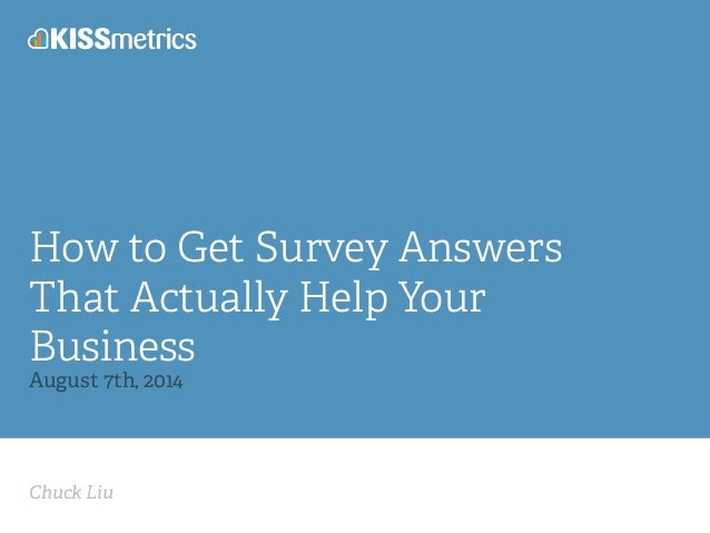 Chuck Liu How to Get Survey Answers That Actually Help Your Business August 7th, 2014