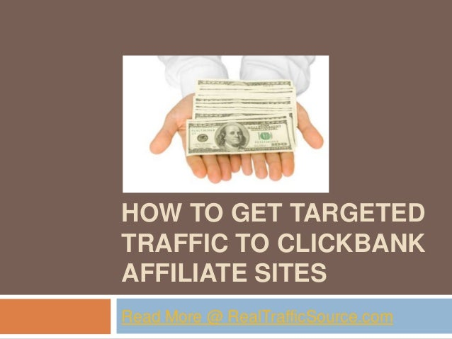 HOW TO GET TARGETED TRAFFIC TO CLICKBANK AFFILIATE SITES Read More @ RealTrafficSource.com