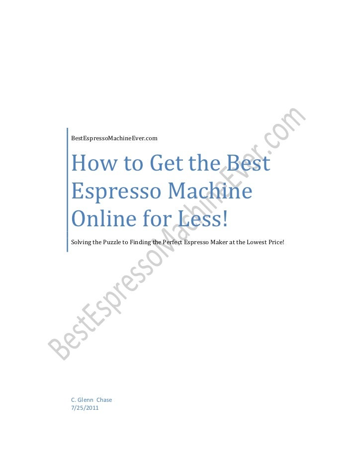 BestEspressoMachineEver.comHow to Get the BestEspresso MachineOnline for Less!Solving the Puzzle to Finding the Perfect Es...