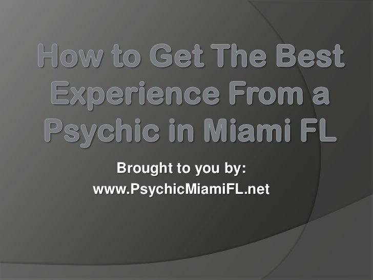 Brought to you by:www.PsychicMiamiFL.net