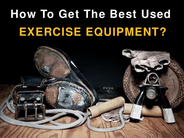 How To Get The Best UsedEXERCISE EQUIPMENT?