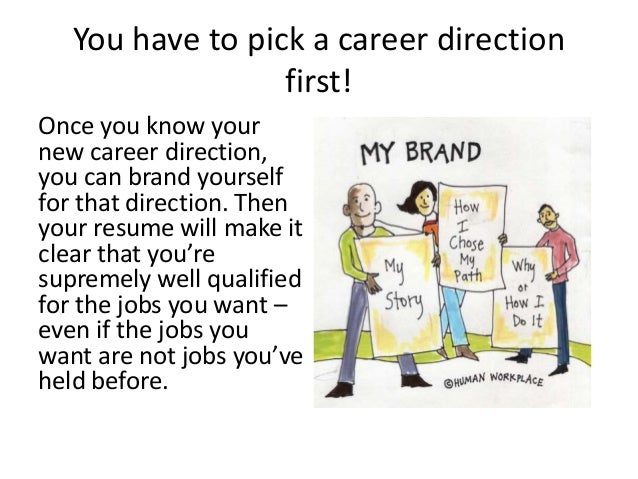 You have to pick a career direction first! Once you know your new career direction, you can brand yourself for that direct...