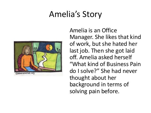 Amelia's Story Amelia is an Office Manager. She likes that kind of work, but she hated her last job. Then she got laid off...