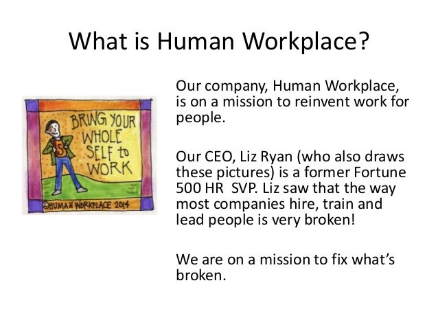 What is Human Workplace? Our company, Human Workplace, is on a mission to reinvent work for people. Our CEO, Liz Ryan (who...