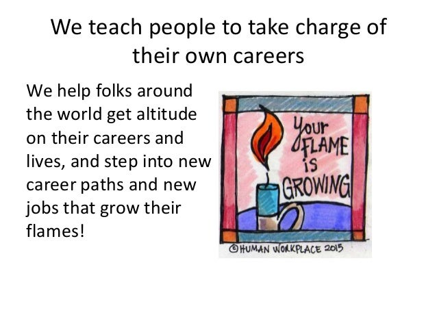 We teach people to take charge of their own careers We help folks around the world get altitude on their careers and lives...