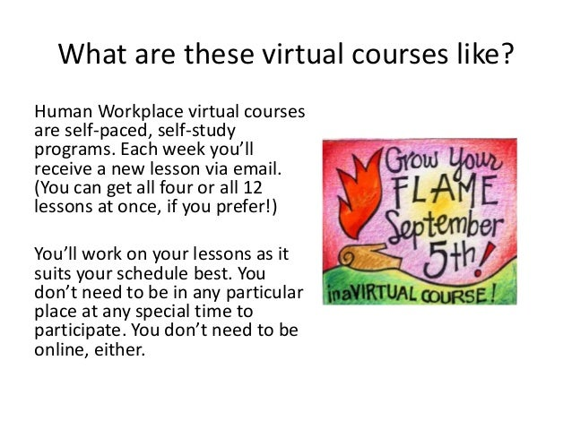 What are these virtual courses like? Human Workplace virtual courses are self-paced, self-study programs. Each week you'll...