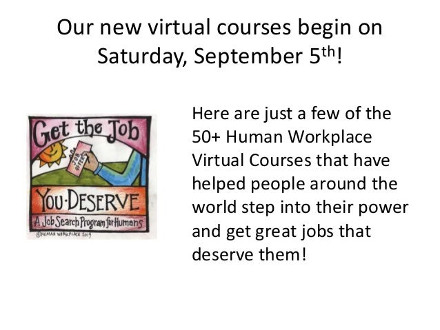 Our new virtual courses begin on Saturday, September 5th! Here are just a few of the 50+ Human Workplace Virtual Courses t...