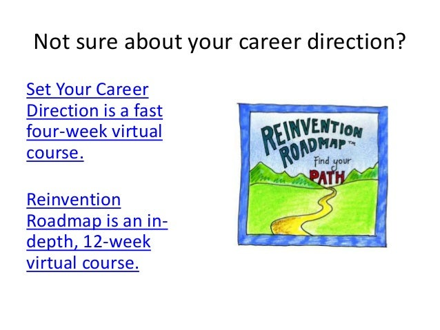 Not sure about your career direction? Set Your Career Direction is a fast four-week virtual course. Reinvention Roadmap is...
