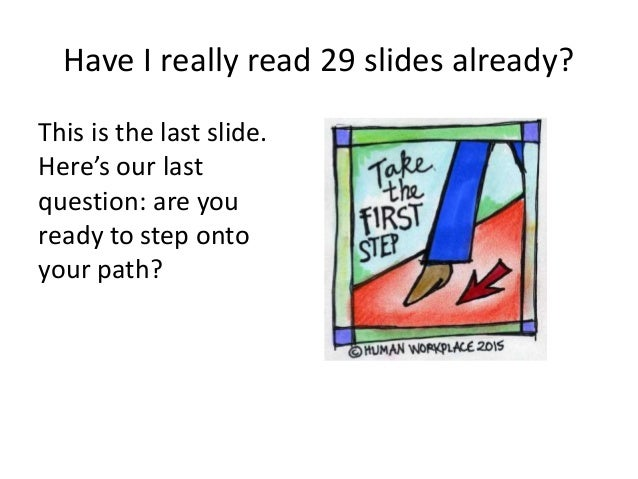 Have I really read 29 slides already? This is the last slide. Here's our last question: are you ready to step onto your pa...