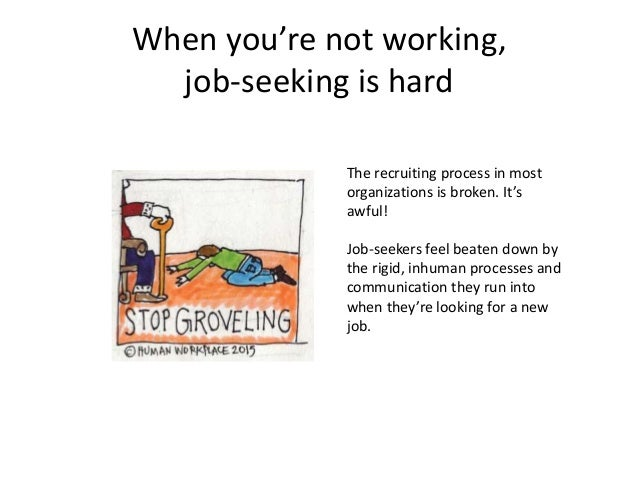 When you're not working, job-seeking is hard The recruiting process in most organizations is broken. It's awful! Job-seeke...