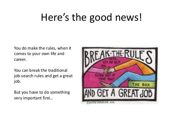 Here's the good news! You do make the rules, when it comes to your own life and career. You can break the traditional job-...