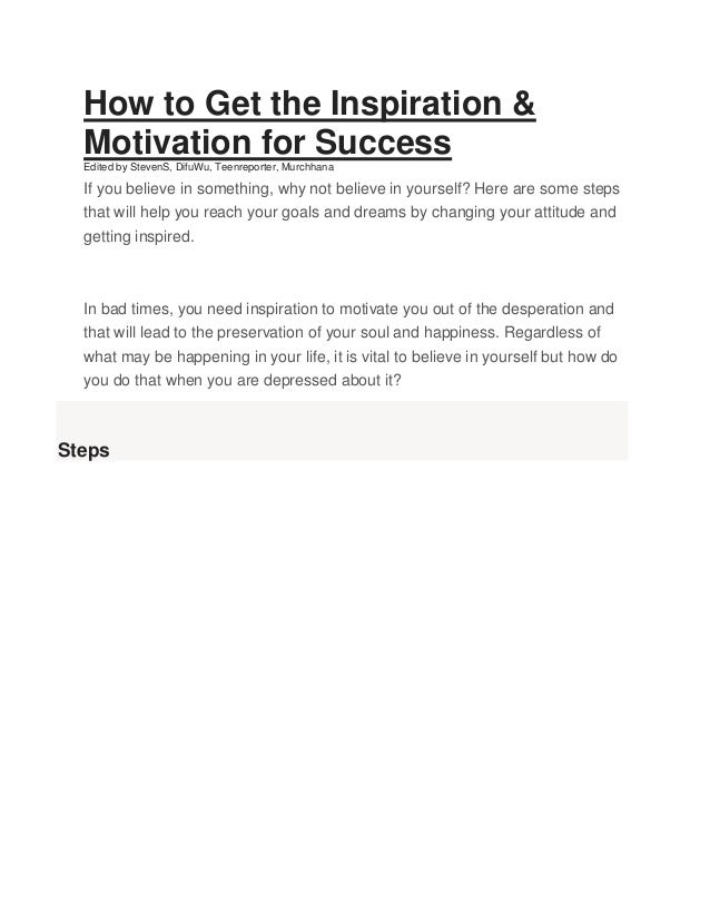How to Get the Inspiration & Motivation for Success Edited by StevenS, DifuWu, Teenreporter, Murchhana If you believe in s...