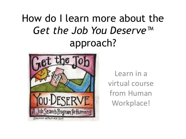 How do I learn more about the Get the Job You Deserve™ approach? Learn in a virtual course from Human Workplace!