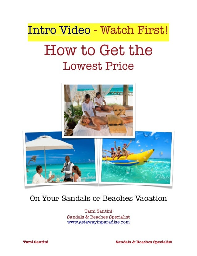 Intro Video - Watch First! How to Get the Lowest Price On Your Sandals or Beaches Vacation Tami Santini Sandals & Beaches ...