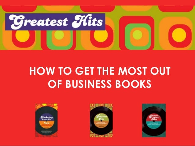 HOW TO GET THE MOST OUTOF BUSINESS BOOKS