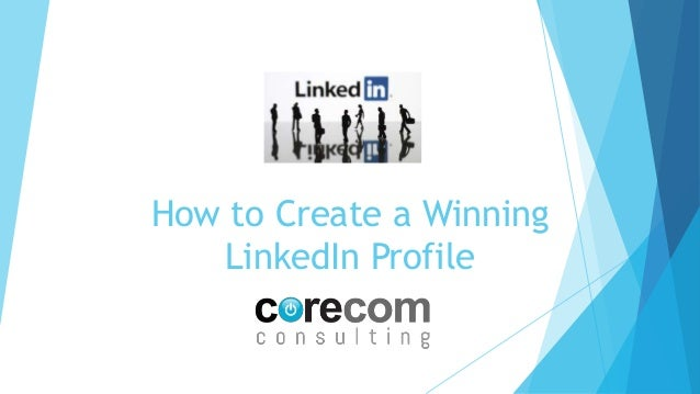 How to Create a Winning LinkedIn Profile
