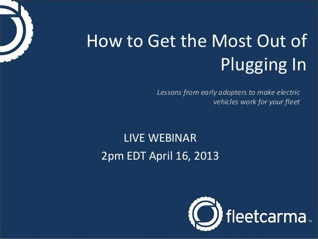 How to Get the Most Out of                Plugging In           Lessons from early adopters to make electric              ...