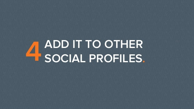 ADD IT TO OTHER SOCIAL PROFILES.4