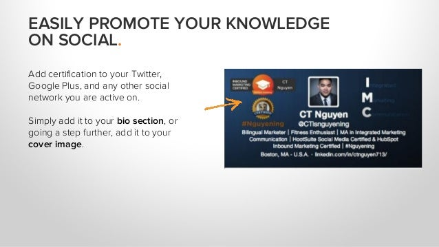 Add certification to your Twitter, Google Plus, and any other social network you are active on. Simply add it to your bio ...