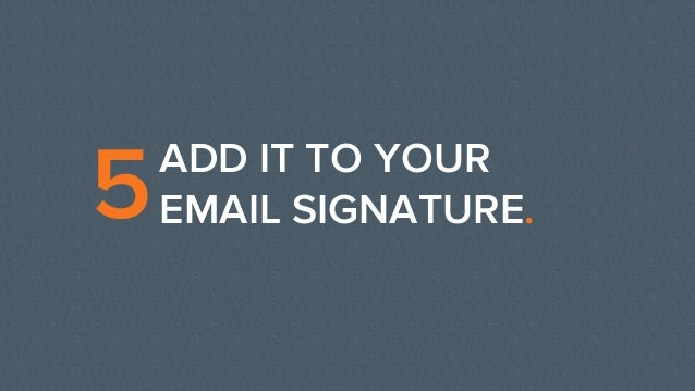 ADD IT TO YOUR EMAIL SIGNATURE.5