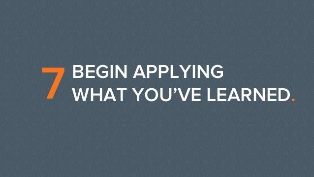 BEGIN APPLYING WHAT YOU'VE LEARNED.7